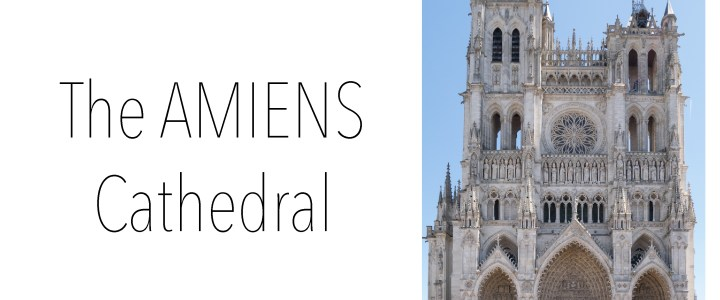 Visit of the Amiens Cathedral, the biggest Gothic Cathedral ever created