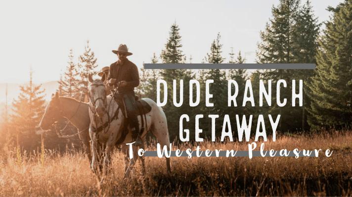 Dude Ranch Getaway to Western Pleasure Guest Ranch • Roamaroo