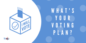 I will Vote! What's your voting plan?