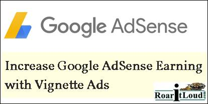 Increase Google AdSense Earning with Vignette Ads
