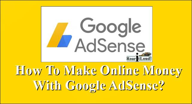 How To Make Online Money With Google AdSense?