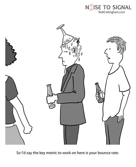 Woman has dumped drink on man's head. Man's friend says 'I'd say the key metric here is your bounce rate.'