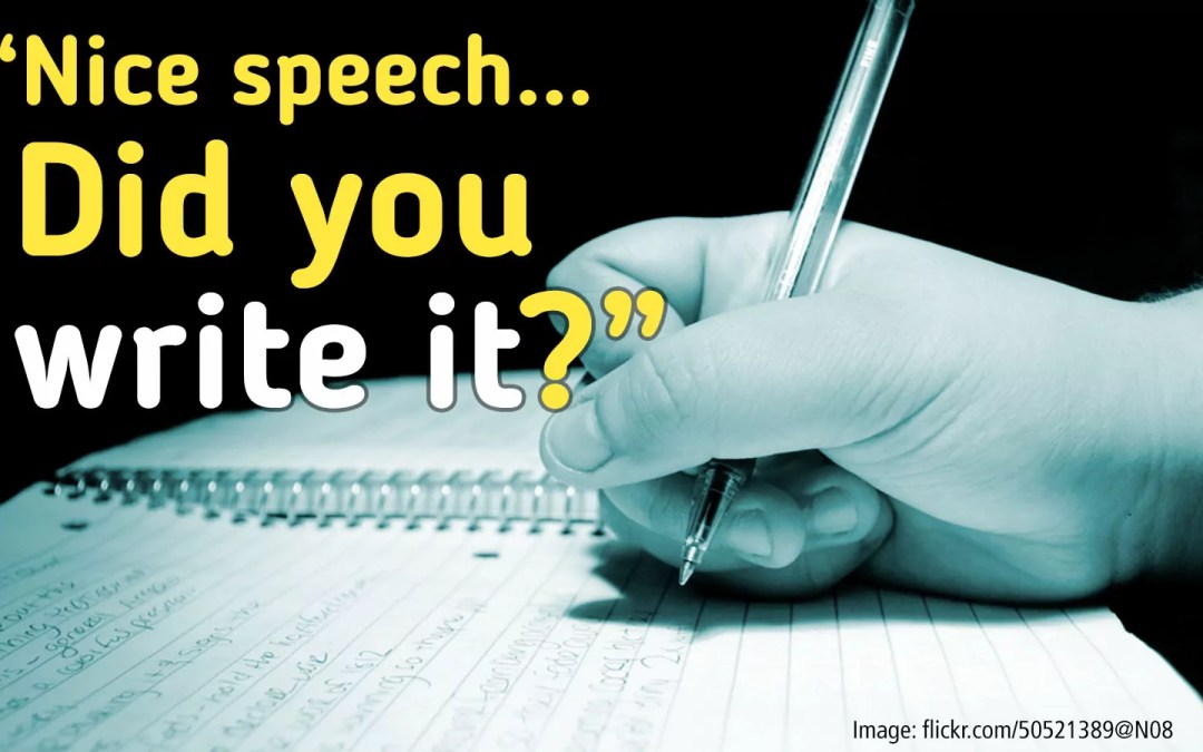 """Great speech! Did you write it?"" How to answer the QUESTION OF DOOM"