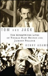 Tom And Jack: The Intertwined Lives Of Thomas Hart Benton And Jackson Pollock By Henry Adams