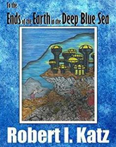 "The cover of ""To the Ends of the Earth in the Deep Blue Sea"" by Robert I. Katz"
