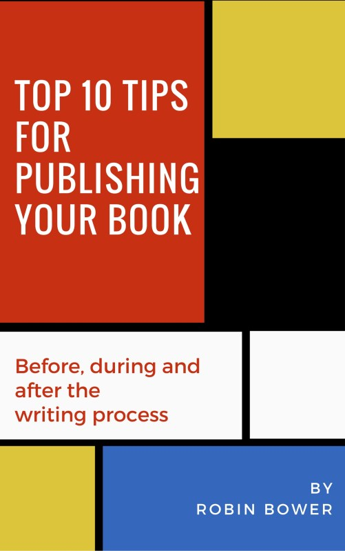 Top 10 Tips for Publishing Your Book: Robin Bower