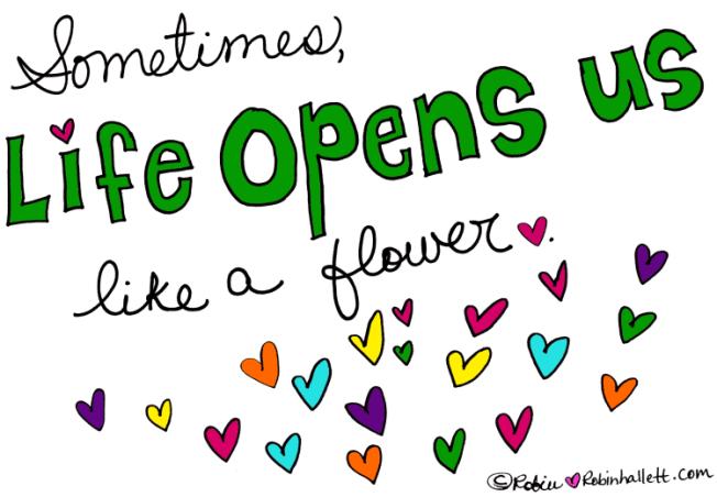 life opens us like a flower