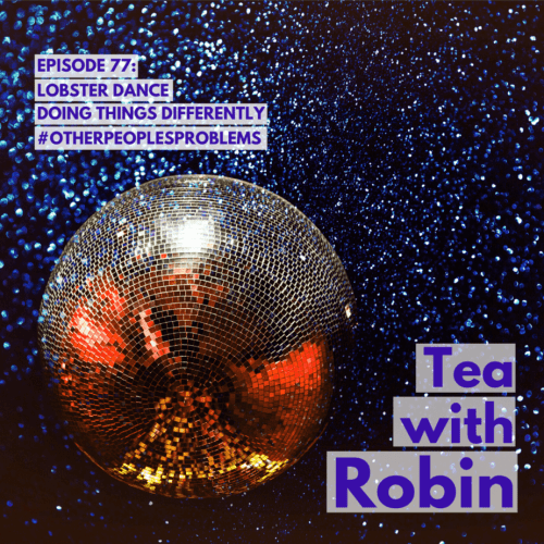 Lobster Dancing. on Dealing With Prickly, Pinchy People and Why They Scare Us // Tea With Robin Episode 77