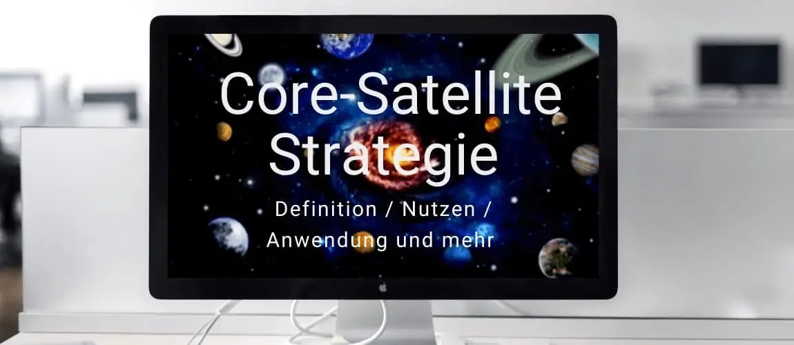 Investmentwissen - die Core-Satellite-Strategie