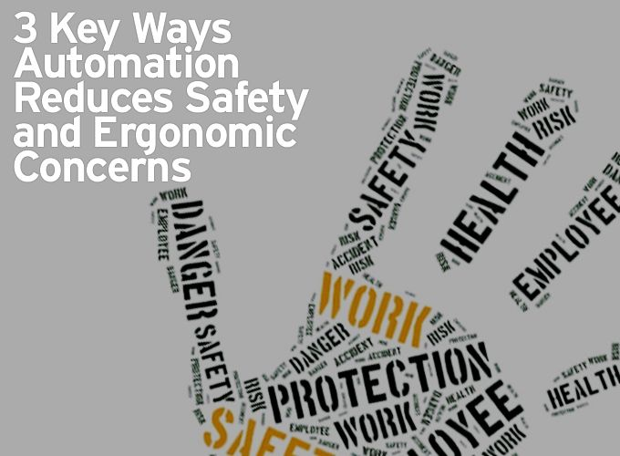 3 Key Ways Automation Reduces Safety and Ergonomic