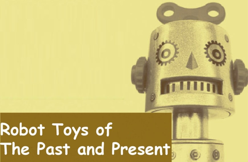 Great Changes – Robot Toys of the Past and Present