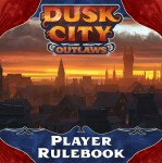 Why I'm So Excited About the Dusk City Outlaws RPG