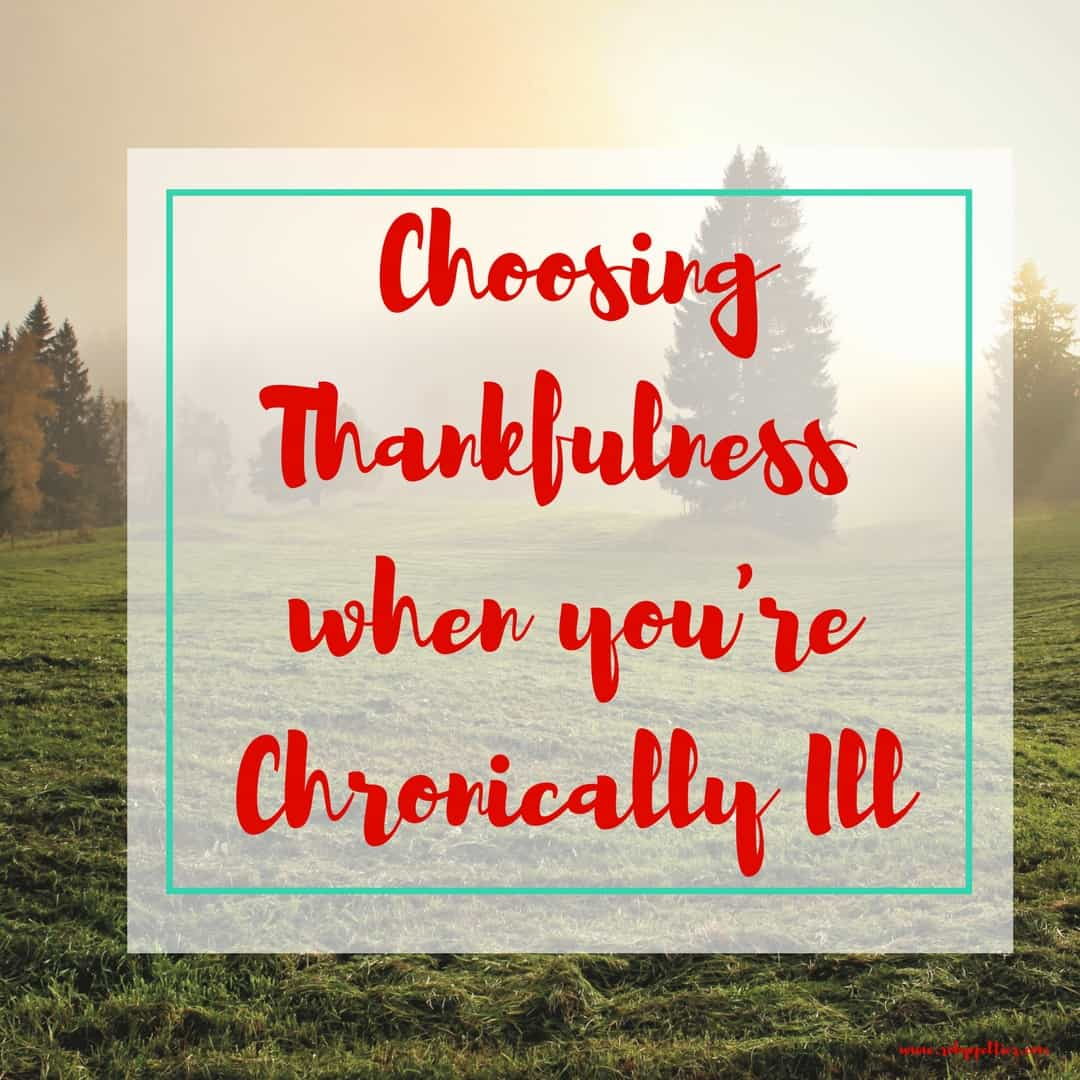 Choosing Thankfulness when you're chronically ill