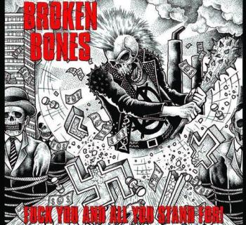 Broken Bones - Fuck You And All You Stand For!