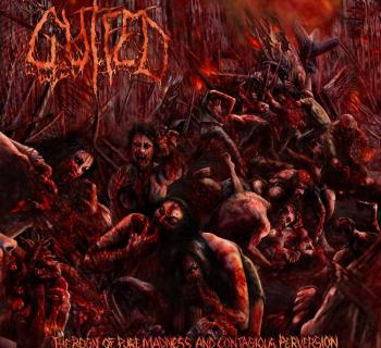 Gutfed - The Reign Of Pure Madness And Contagious Perversion