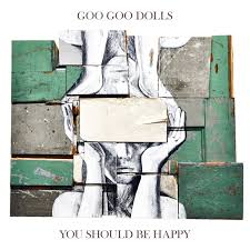 Goo Goo Dolls - You should be happy