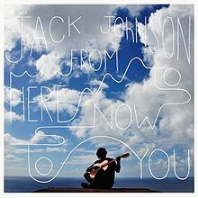 jack johnson from here to now to you