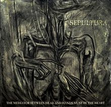 sepultura the mediator between the head and hands must be the heart