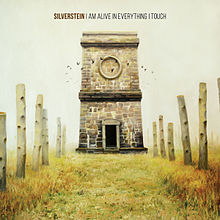 silverstein i am alive in everything i touch lyrics