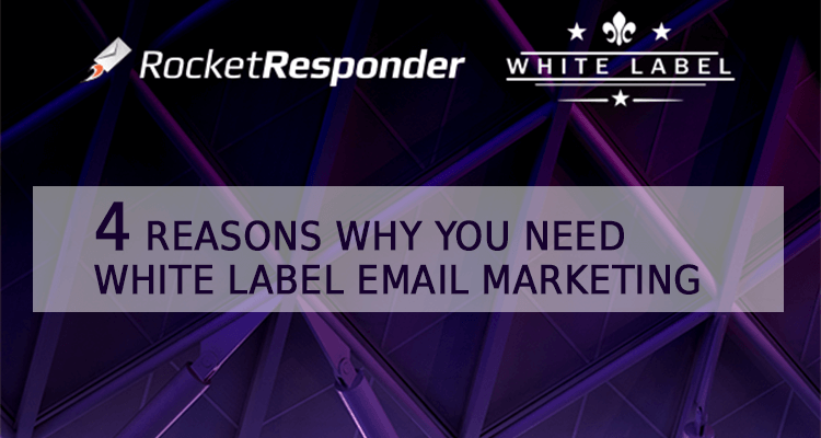 4 Reasons Why You Need White Label Email Marketing