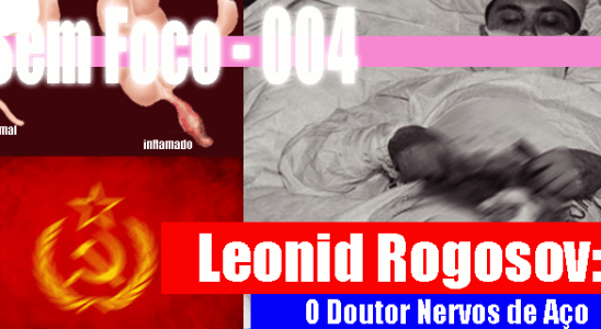Sem Foco 004: Leonid Rogosov