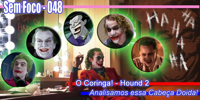Sem Foco 048 - O Coringa - Hound 2