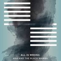 Ana and the Black Mamba - All is Wrong (2017) - Review