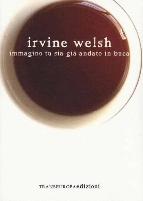 Recensione di Immagino Tu Sia Già Andato In Buca – Irvine Welsh