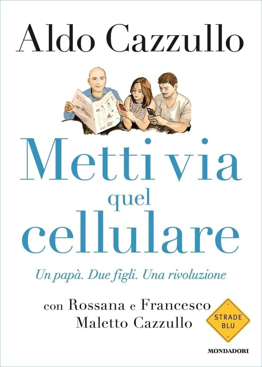 Recensione di Metti Via Quel Cellulare – Aldo, Rossana e Francesco Cazzullo
