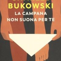 Recensione di La Campana Non Suona Per Te - C. Bukowski