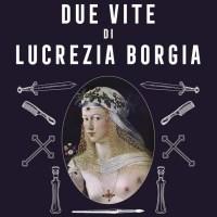 Recensione di Le Due Vite Di Lucrezia Borgia - L. Celi-A. Santangelo