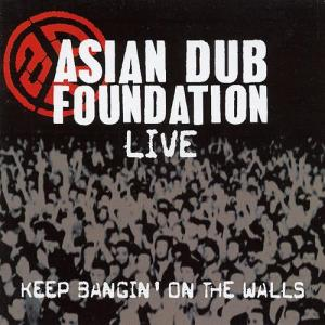 Asian Dub Foundation Live - Keep Bangin' On The Walls
