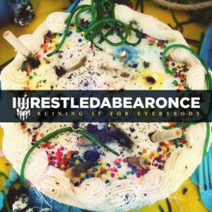 Iwrestledabearonce - Ruining It For Everyone