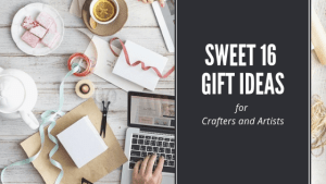 Sweet 16 Gift IDeas - 16 Sweet Gift Ideas for Crafters and Artists in 2018