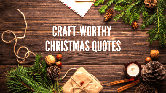 200+ Christmas Quotes and Sayings that\'s Craft-Worthy!