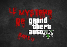 Le Mystère de Grand Theft Auto V – Part.13