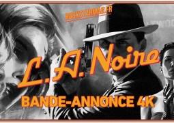 Bande Annonce 4K L.A. Noire PS4 Pro Xbox One X