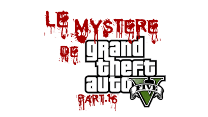 Le Mystère de Grand Theft Auto V - Part.13