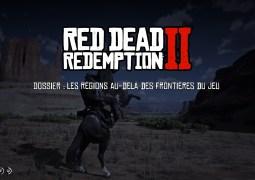 Dossier : Découvrons les régions au-delà des frontières de Red Dead Redemption II