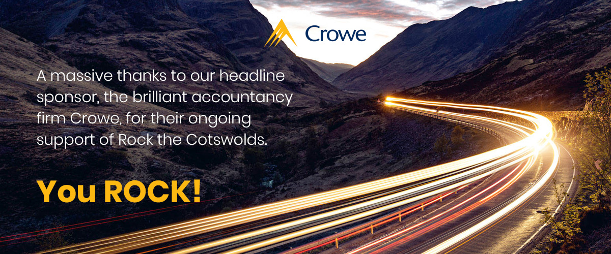 A massive thanks to our headline sponsor, the brilliant accountancy firm Crowe, for their ongoing support of Rock the Cotswolds. You ROCK!