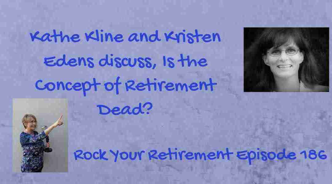 Is the Concept of Retirement Dead? – Ep 186