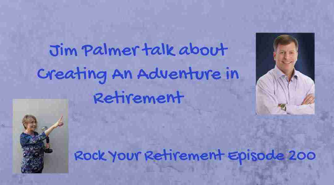 Creating An Adventure in Retirement: Ep 200