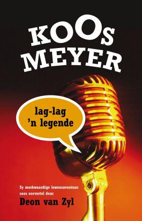 Koos Meyer: Lag-lag 'n legende deur Deon van Zyl