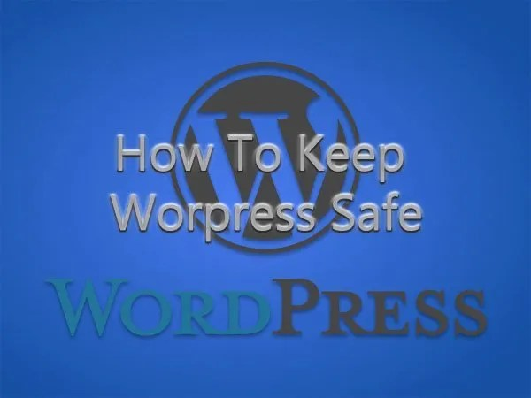 How-To-Keep-Worpress-Safe---Wordpress-Hacked