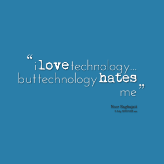 i-love-technology-but-technology-hates-me