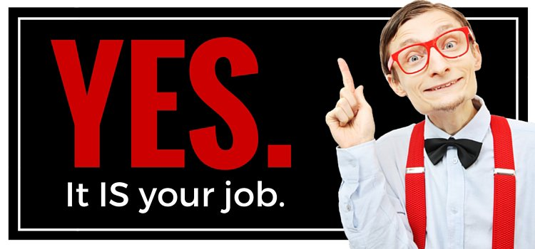 Yes, it is your job!