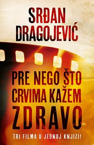 pre_nego_sto_crvima_kazem_zdravo-srdjan_dragojevic_v