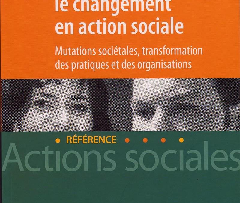 Conduire le changement en action sociale : Mutations sociétales, transformation des pratiques et des organisations