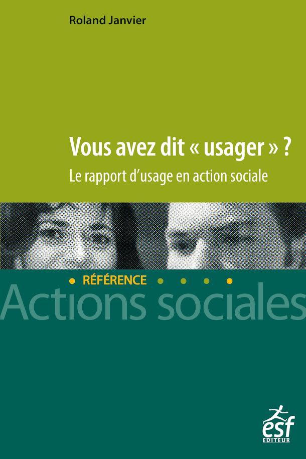 """Vous avez dit """"Usager"""" ? Le rapport d'usage en action sociale"""