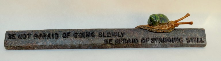 Be not afraid of going slowly